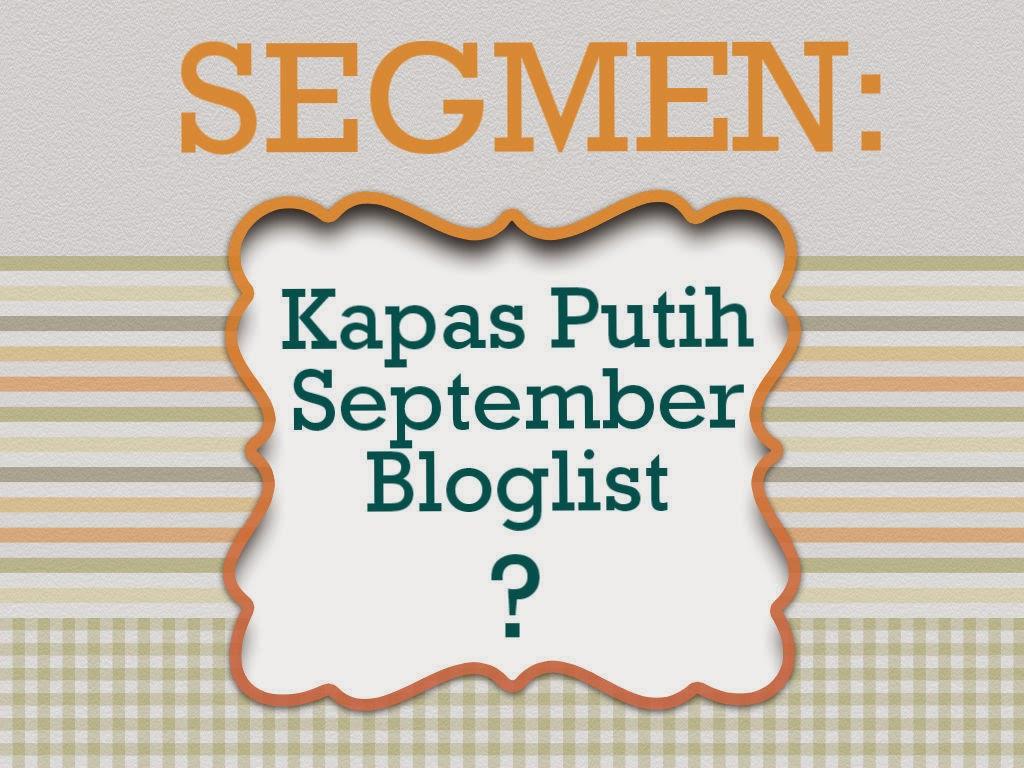 http://kapas-putih.blogspot.com/2014/08/segmen-kapas-putih-september-bloglist.html