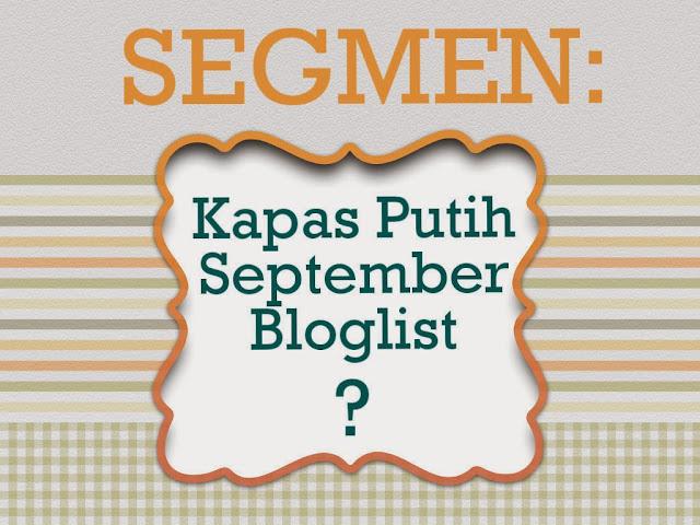 SEGMEN: Kapas Putih September Bloglist