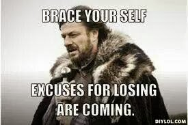 brace yourself excuses for losing are coming