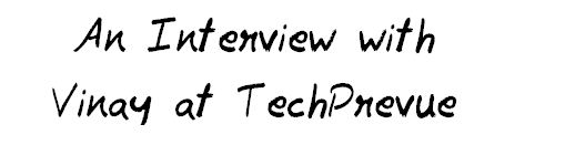 An interview with Vinay at TechPrevue MohitChar