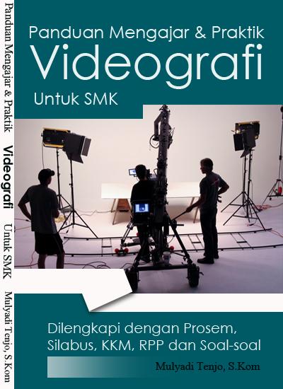Modul Panduan Mengajar dan Praktik Videografi Untuk SMK Dilengkapi Dengan Silabus dan RPP