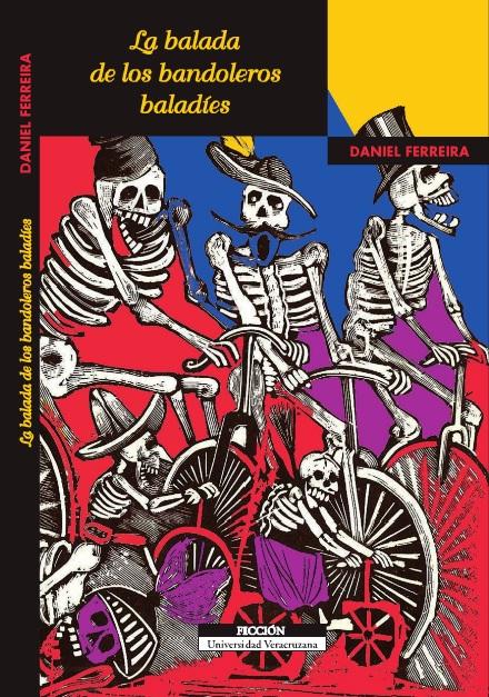 La balada de los bandoleros baladies, Premio Latinoamericano de Novela Sergio Galindo, Daniel Ferreira, Escritor, Editorial Universidad Veracruzana