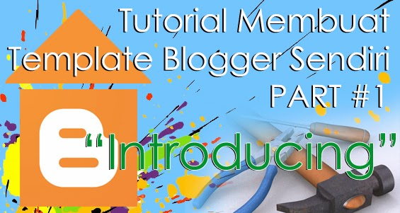 Introducing - Tutorial Membuat Template Blogger Sendiri #1