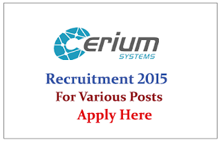 Cerium Systems Pvt Ltd Recruitment 2015 for the various posts