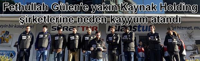 Fethullah Gülen'e yakın Kaynak Holding şirketlerine neden kayyum atandı