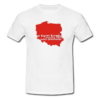 Koszulka W tym kraju trzyma mnie tylko grawitacja