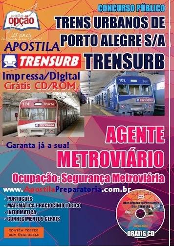 Apostila TRENSURB 2014 - Concurso Público Empresa de Trens Urbanos de Porto Alegre para vaga de Agente Metroviário na Ocupação: Segurança Metroviária - 2014