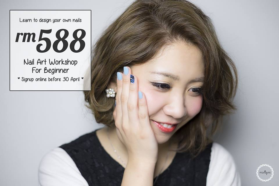 RM588 - Nail Art Workshop. Register Now before 30 April 2016