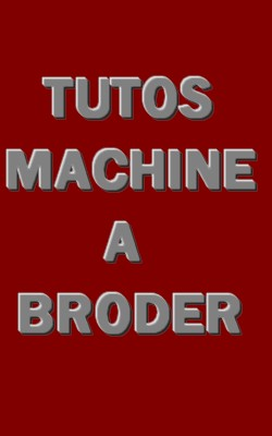 TUTOS MACHINE A BRODER
