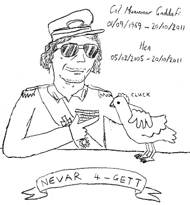 Col Muammar Gaddafi 01/09/1969 - 20/10/2011. Hen 05/03/2005 - 20/10/2011. NEVAR 4-GETT