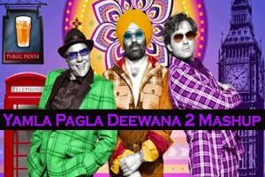 Yamla Pagla Deewana 2 (Mashup)