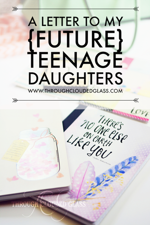 A letter to my future teenage daughters through clouded glass what do you wish you knew when you were a teenager id love more ideas to get the letter writing juices flowing spiritdancerdesigns Image collections
