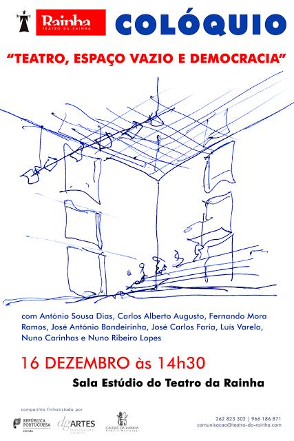 COLÓQUIO | TEATRO DA RAINHA | «Teatro, Espaço Vazio e Democracia» |16DEZ2017| 14:30H |C. RAINHA