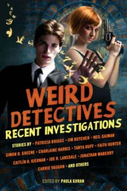 Weird Detectives: Recent Investigations (anthology edited by Paula Guran)