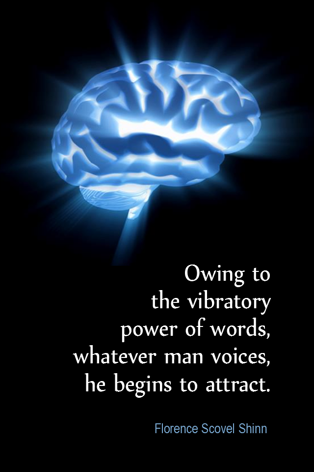 visual quote - image quotation for AFFIRMATIONS - Owing to the vibratory power of words, whatever man voices, he begins to attract. - Florence Scovel Shinn