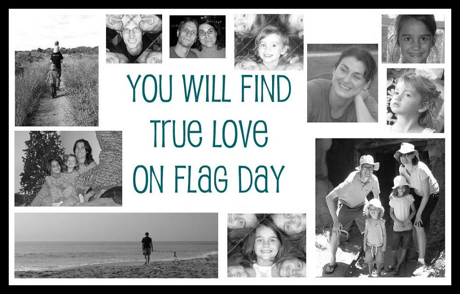 You Will Find True Love on  Flag Day