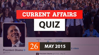 Current Affairs Quiz 26 may 2015
