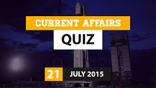 Current Affairs Quiz 21 July 2015