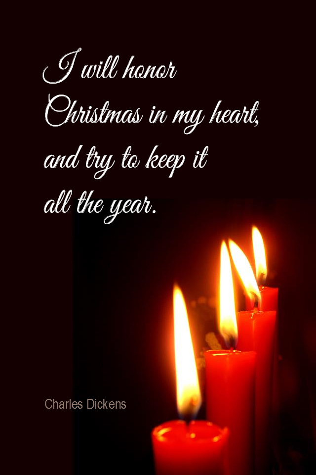 visual quote - image quotation for COMPASSION - I will honor Christmas in my heart, and try to keep it all the year. - Charles Dickens