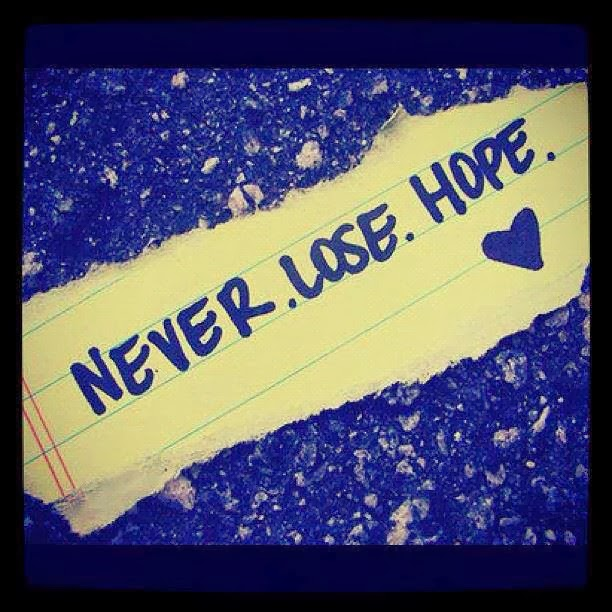 Ποτέ μη χάνεις την ελπίδα!