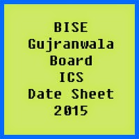 Gujranwala Board ICS Date Sheet 2016, Part 1 and Part 2