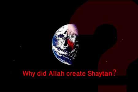 Why did Allah create Satan (Shaytan)?