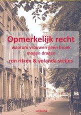 Januari 2012 verschenen: Opmerkelijk recht. Waarom vrouwen geen broek mogen dragen...