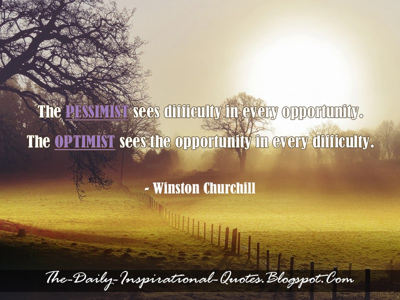 The pessimist sees difficulty in every opportunity. The optimist sees the opportunity in every difficulty. - Winston Churchill
