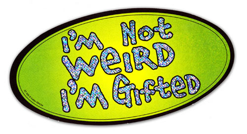 Image result for im not weird im gifted