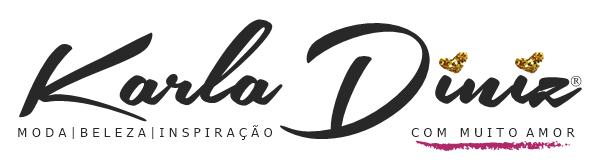 KARLA DINIZ | MODA, BELEZA, INSPIRAÇÃO COM MUITO AMOR ♥