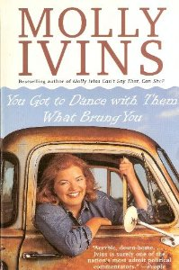 "Book cover: ""You've Got to Dance with Them What Brung You"" by Molly Ivins"