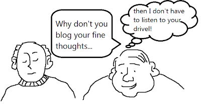 Why don't you blog your fine thoughts....then I don't have to listen to your drivel!