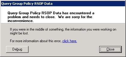 Query Group Policy RSOP Data has encountered a problem and needs to close. We are sorry for the incovenience.