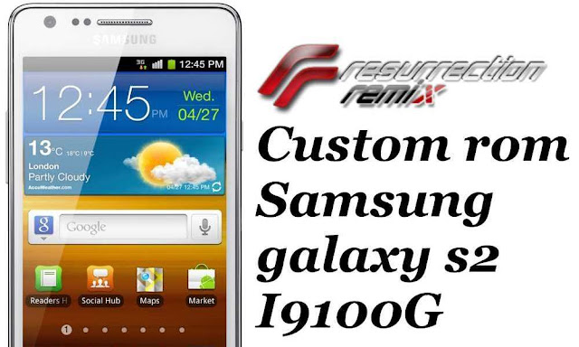 Install resurrection remix custom rom on samsung galaxy s2 I9100g