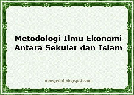 metodologi ilmu ekonomi, metodologi ilmu ekonomi Sekular, metodologi ilmu ekonomi Islam, pengertian metodologi ilmu ekonomi, definisi metodologi ilmu ekonomi, jenis metodologi ilmu ekonomi, contoh metodologi ilmu ekonomi