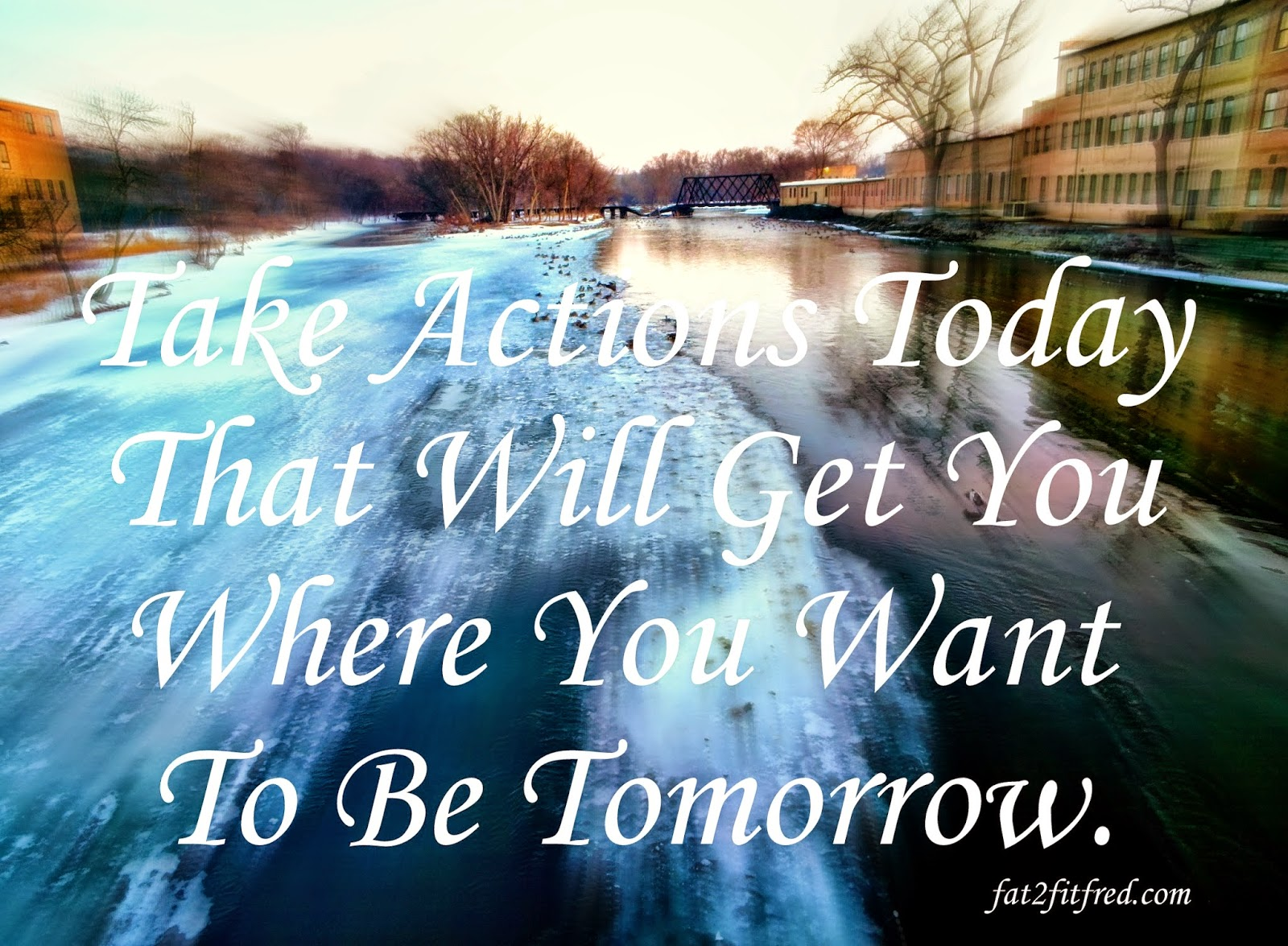 actions today will get you to your goals