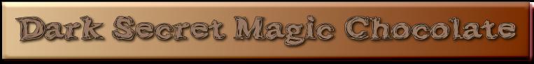Dark Secret Magic Chocolate