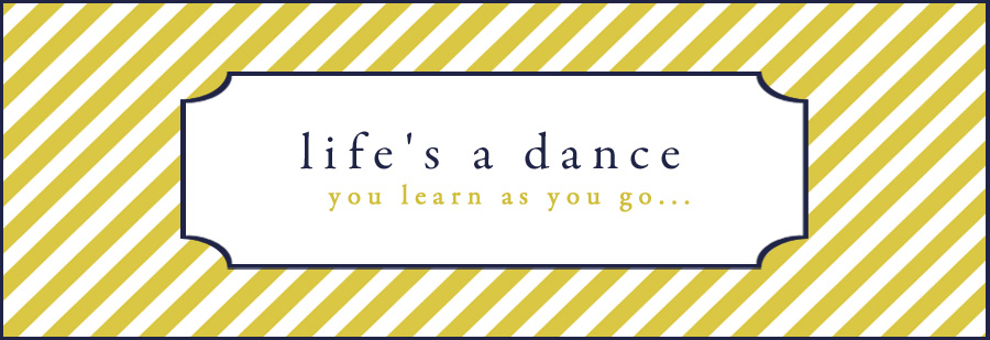 Life&#39;s A Dance, You Learn As You Go...