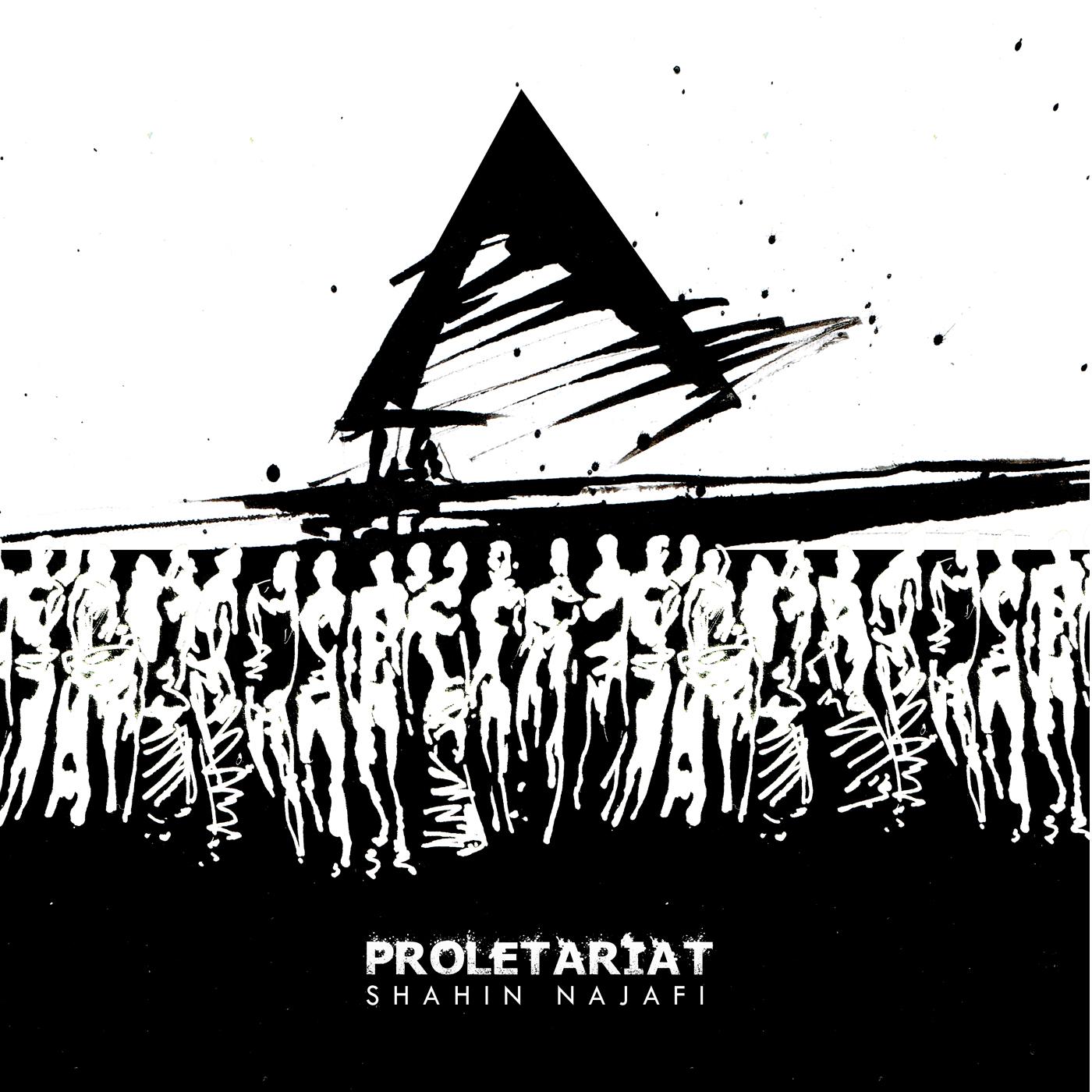 Proletariate - Shahin Najafi