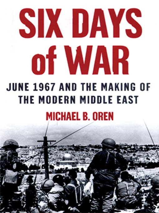 June 1967 and the Making of the Modern Middle East  - Michael B. Oren