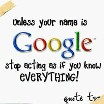 Everything You Know If Google Is Your Name