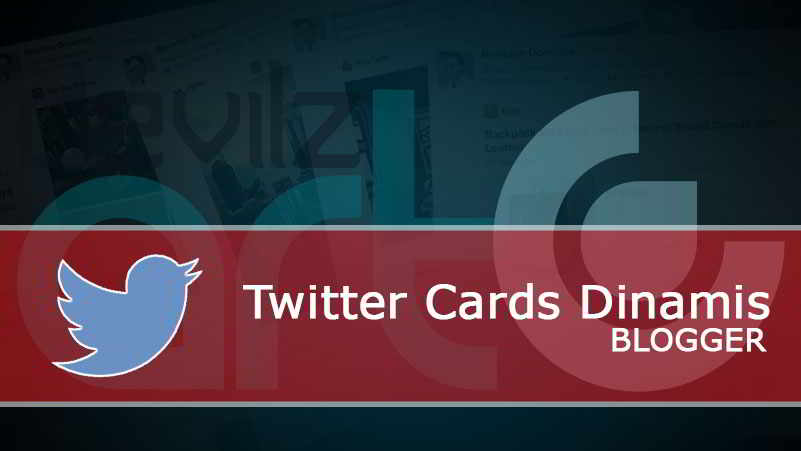 Twiter Cards Dinamis untuk Blogger