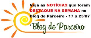 Veja as NOTÍCIAS que foram DESTAQUE NA SEMANA no Blog do Parceiro - 17 a 23de julho