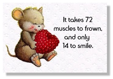 It takes 72 muscles to frown, and   only 14 to smile.