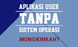 Aplikasi User Tanpa Sistem Operasi