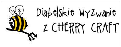 diabelskimlyn.blogspot.com/2014/12/diabelskie-wyzwanie-z-cherry-craft.html