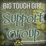 Big Tough Girl Support Groups!