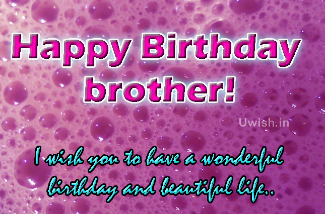 Happy Birthday Brother. I wish you to have a wonderful birthday and beautiful life  Happy birthday to brother e greeting cards and wishes.