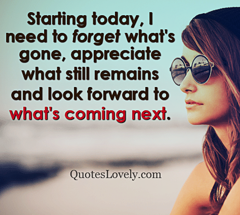 Starting today, I need to forget what's gone