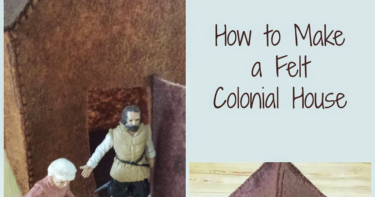 Munchkin And Bean How To Make A Felt Colonial House